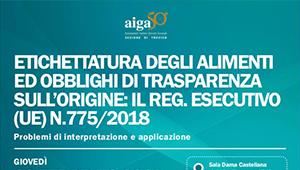 28 febbraio 2019 – Conegliano - ETICHETTATURA DEGLI ALIMENTI ED OBBLIGHI DI TRASPARENZA SULL'ORIGINE: IL REG. ESECUTIVO (UE) N. 775/2018.